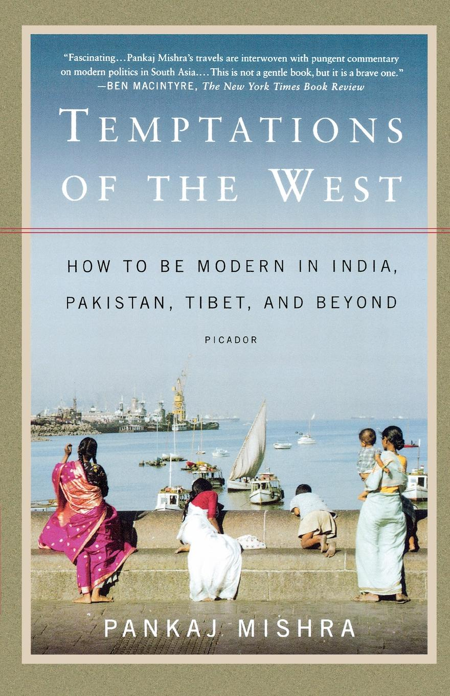 Pankaj Mishra Temptations of the West. How to Be Modern in India, Pakistan, Tibet, and Beyond brian porter szucs poland in the modern world beyond martyrdom