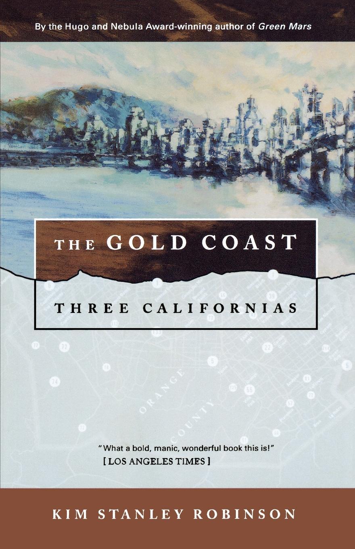 Kim Stanley Robinson The Gold Coast. Three Californias цена в Москве и Питере