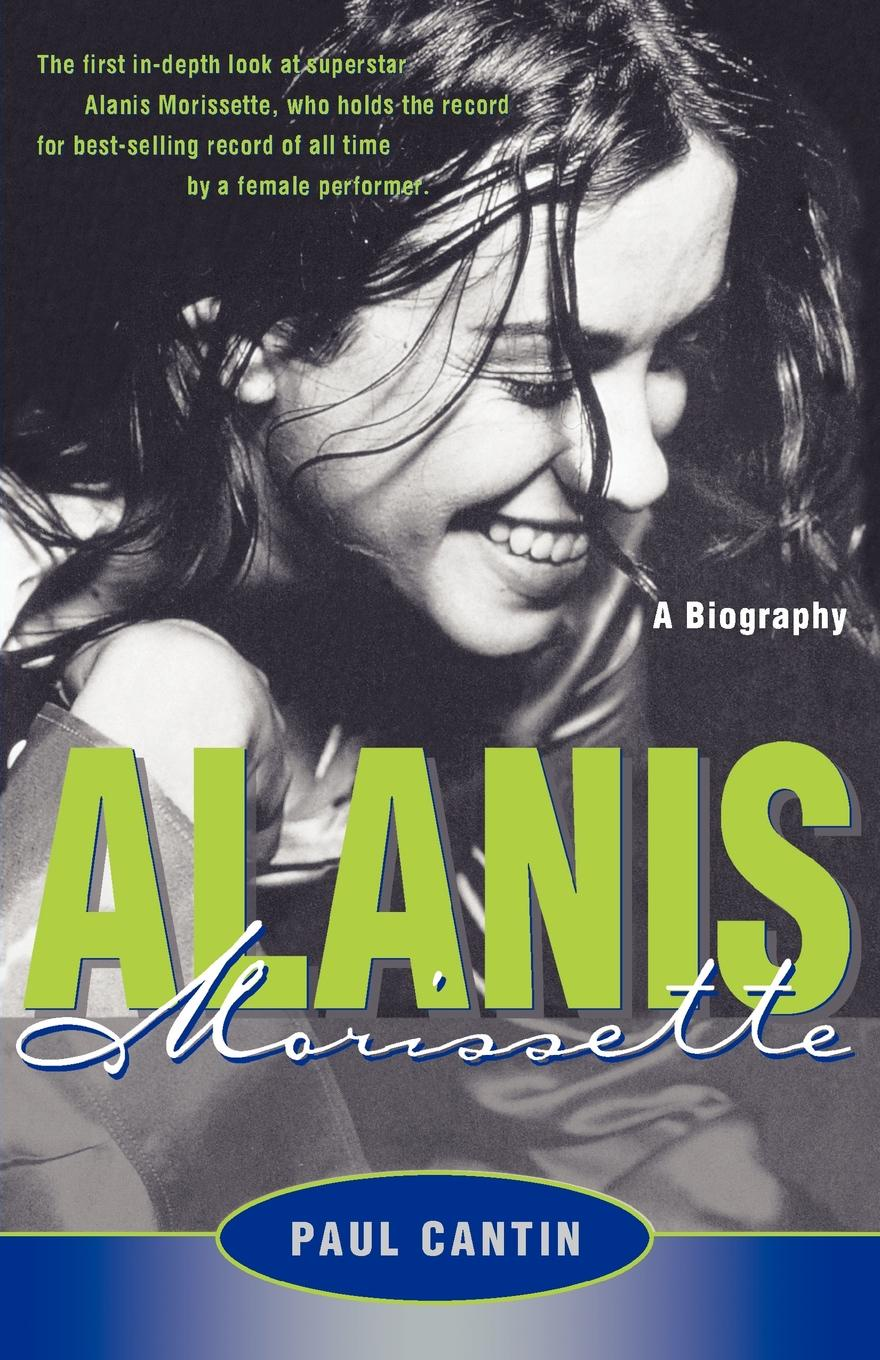 Paul Cantin Alanis Morissette. A Biography виниловая пластинка morissette alanis jagged little pill remastered