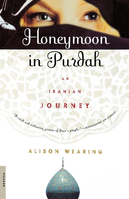 Alison Wearing Honeymoon in Purdah. An Iranian Journey