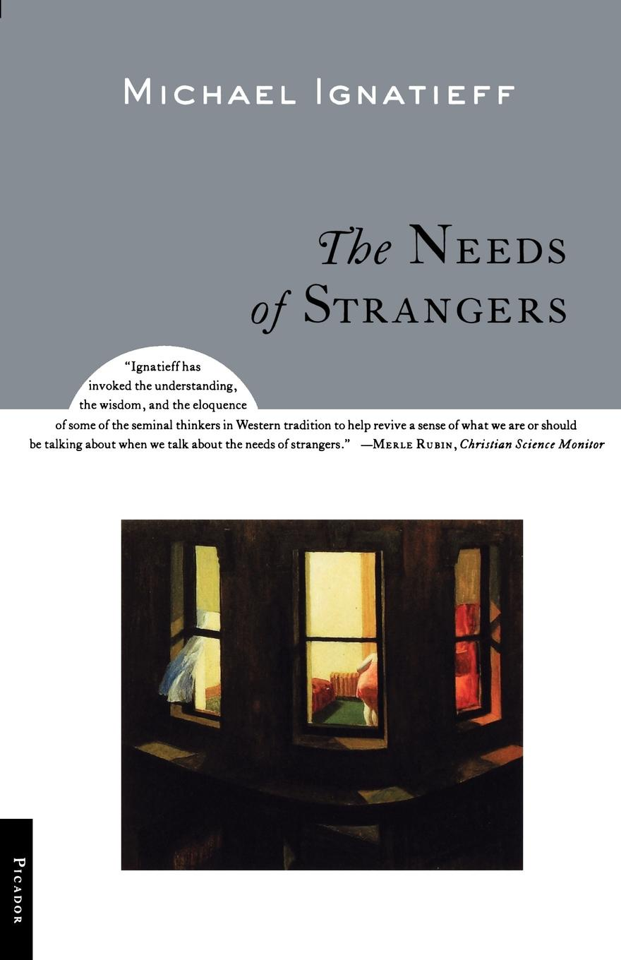 Michael Ignatieff The Needs of Strangers for the love of strangers