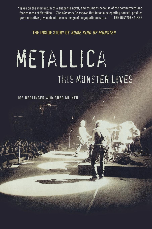 Joe Berlinger, Greg Milner Metallica. This Monster Lives: The Inside Story of Some Kind of Monster fletcher g some kind of wonderful