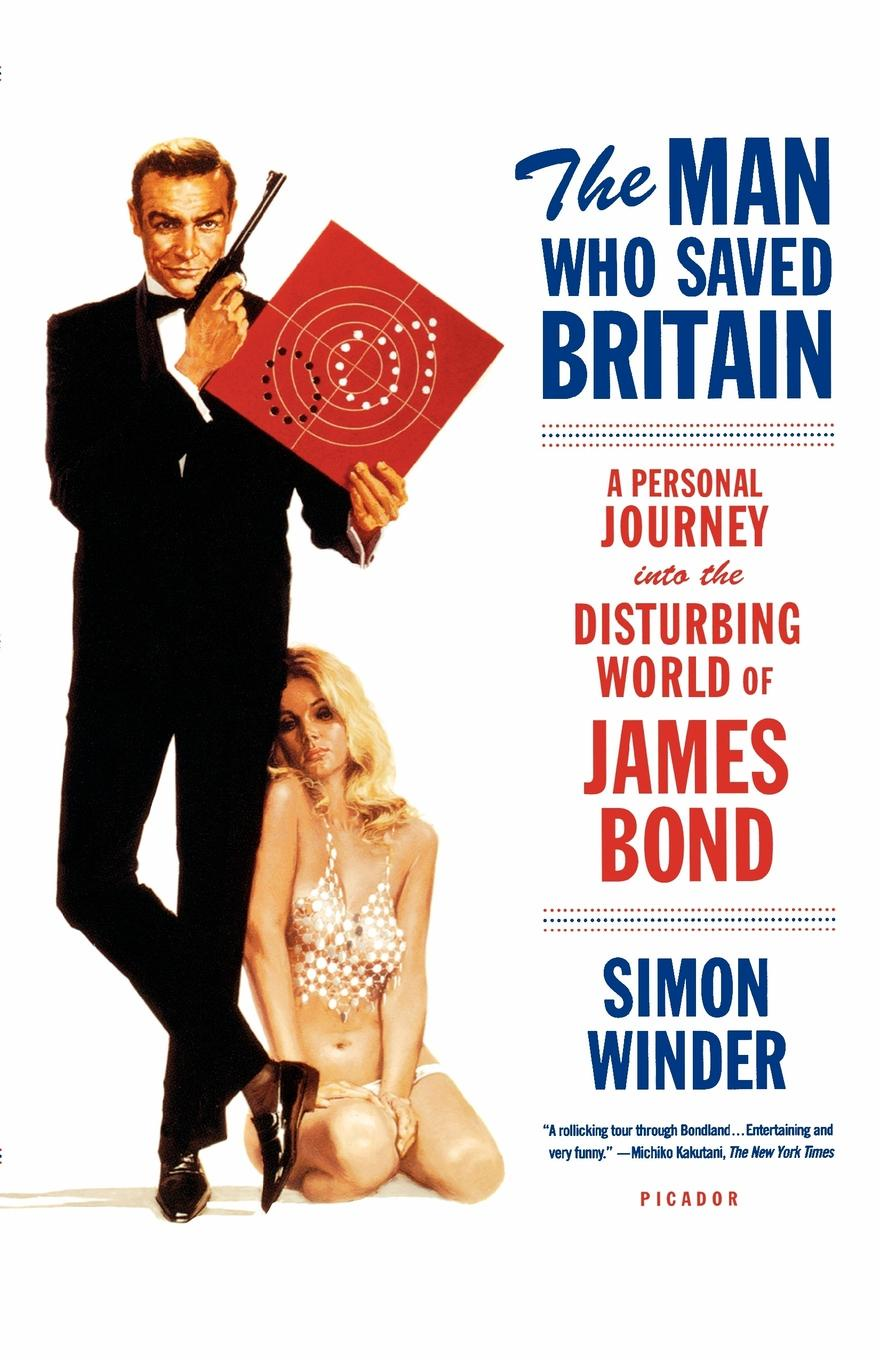 Simon Winder The Man Who Saved Britain. A Personal Journey Into the Disturbing World of James Bond bond by design the art of the james bond films