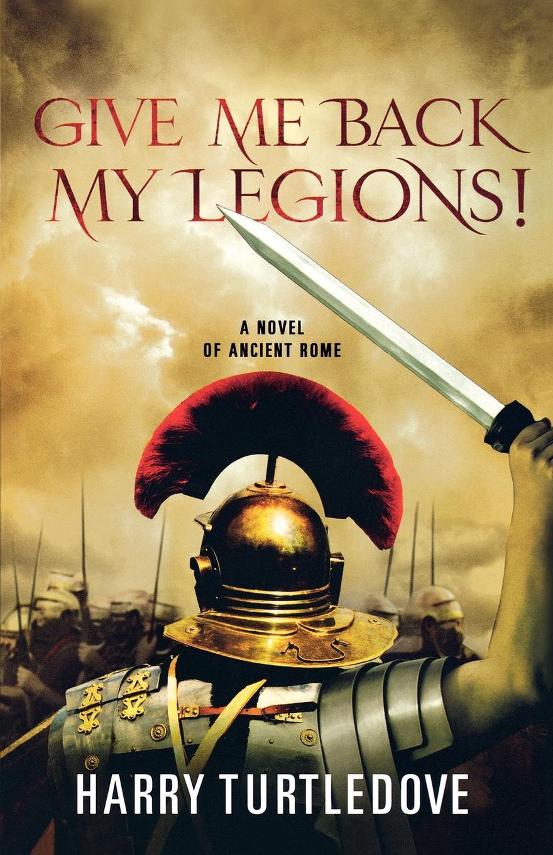 Harry Turtledove Give Me Back My Legions! цена 2017