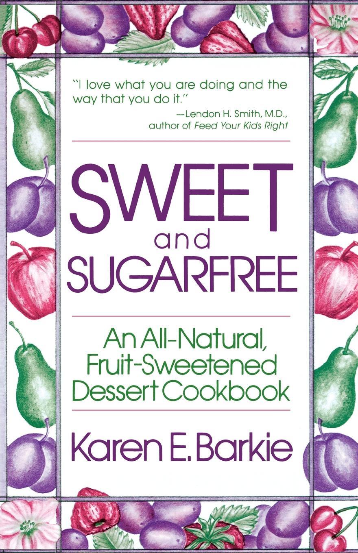 Фото - Karen E. Barkie Sweet and Sugar Free. An All Natural Fruit-Sweetened Dessert Cookbook dessert