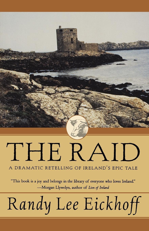 Randy Lee Eickhoff The Raid. A Dramatic Retelling of Irelands Epic Tale