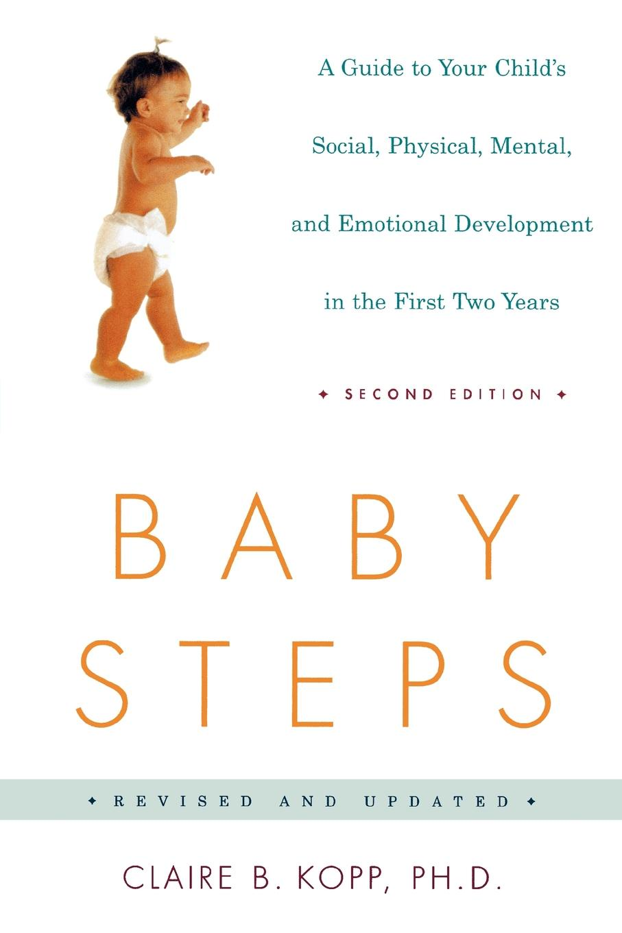 Claire B. Kopp Baby Steps. A Guide to Your Child's Social, Physical, Mental, and Emotional Development in the First Two Years frederic brandt 10 minutes 10 years your definitive guide to a beautiful and youthful