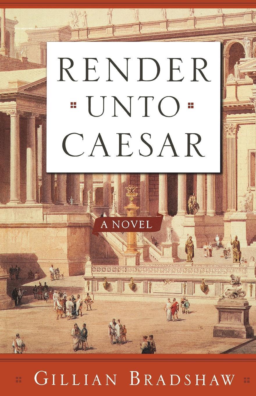 Gillian Bradshaw Render Unto Caesar emma orczy unto caesar