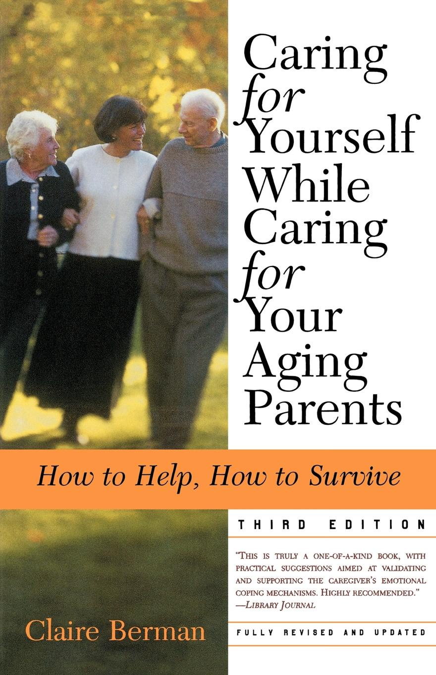 Claire Berman Caring for Yourself While Caring for Your Aging Parents. How to Help, How to Survive janine brooks how to survive dental performance difficulties