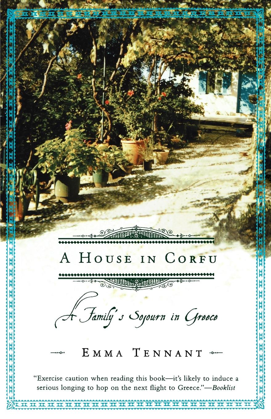Emma Tennant A House in Corfu. A Family's Sojourn in Greece