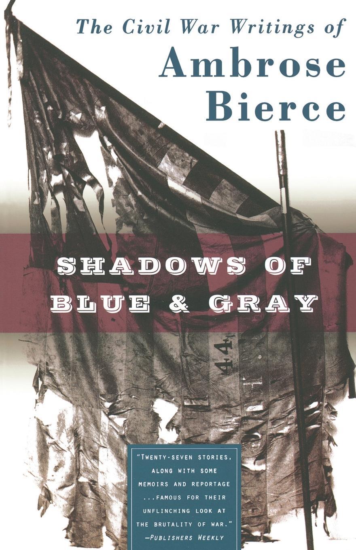 Ambrose Bierce Shadows of Blue & Gray reign of shadows