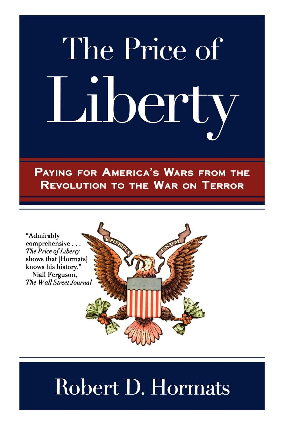 Robert D. Hormats The Price of Liberty. Paying for America's Wars d niles the kinslaer wars