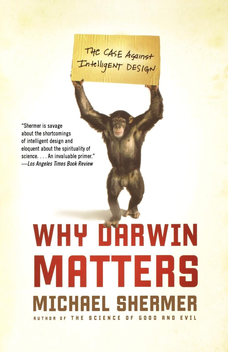 Michael Shermer Why Darwin Matters. The Case Against Intelligent Design richard thomas f why dylan matters