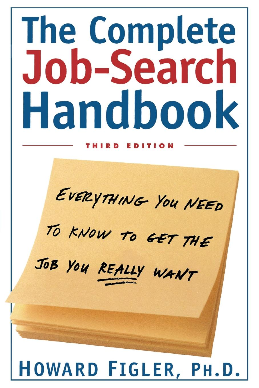 Howard E. Figler The Complete Job-Search Handbook. Everything You Need to Know to Get the Job You Really Want pete matthew the meaningful money handbook everything you need to know and everything you need to do to secure your financial future