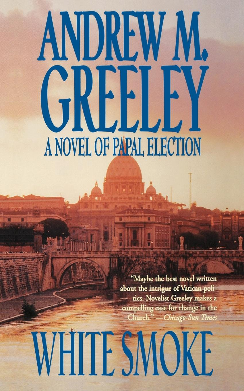 Andrew M. Greeley White Smoke. A Novel of Papal Election