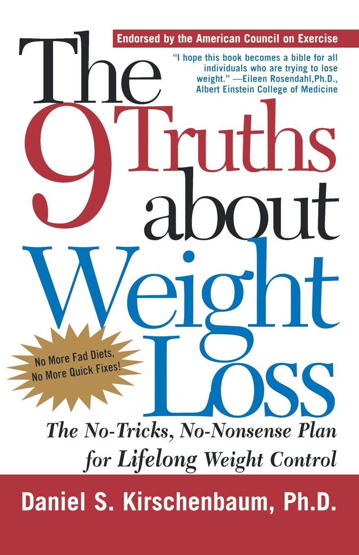 Daniel S. Kirschenbaum The 9 Truths about Weight Loss. No-Tricks, No-Nonsense Plan for Lifelong Control