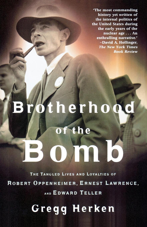 лучшая цена Gregg Herken Brotherhood of the Bomb. The Tangled Lives and Loyalties of Robert Oppenheimer, Ernest Lawrence, and Edward Teller
