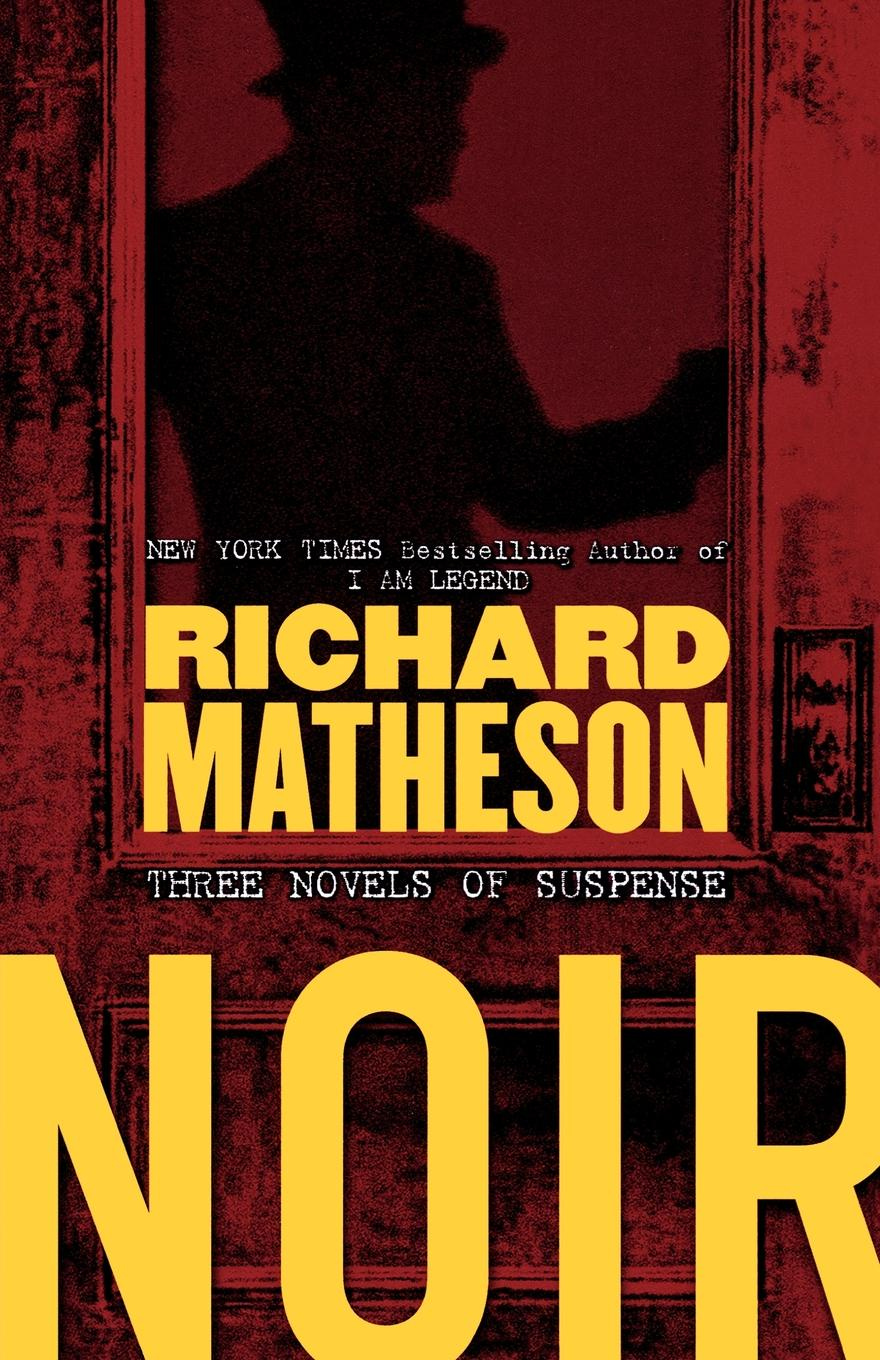 Richard Matheson Noir. Three Novels of Suspense richard matheson 7 steps to midnight