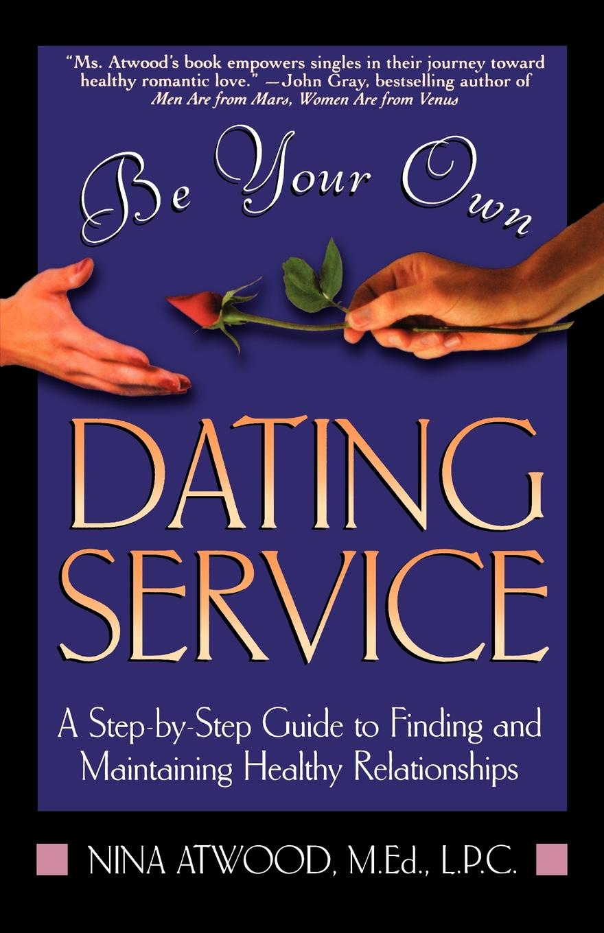 Nina Atwood Be Your Own Dating Service. A Step-By-Step Guide to Finding and Maintaining Healthy Relationships rae renzi the dearly departed dating service