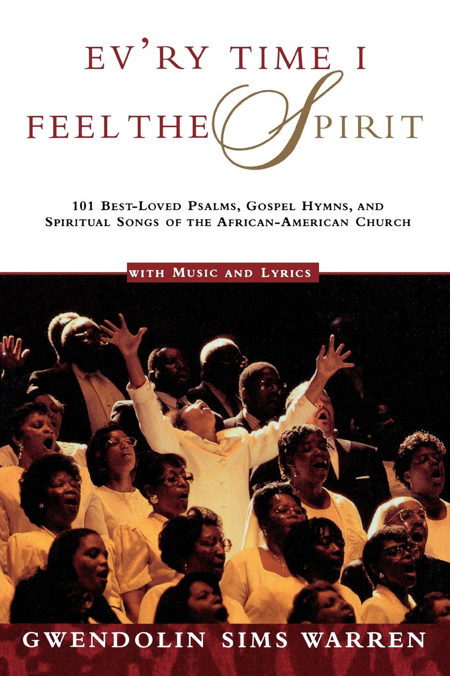 Gwendolin Sims Warren Ev'ry Time I Feel the Spirit. 101 Best-Loved Psalms, Gospel Hymns & Spiritual Songs of the African-American Church blender 50 worst songs of all time
