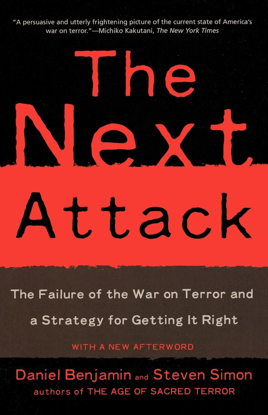 Daniel Benjamin, Steven Simon The Next Attack. The Failure of the War on Terror and a Strategy for Getting It Right rabbit and bear attack of the snack