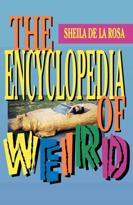 купить Sheila De Larosa The Encyclopedia of Weird по цене 1789 рублей