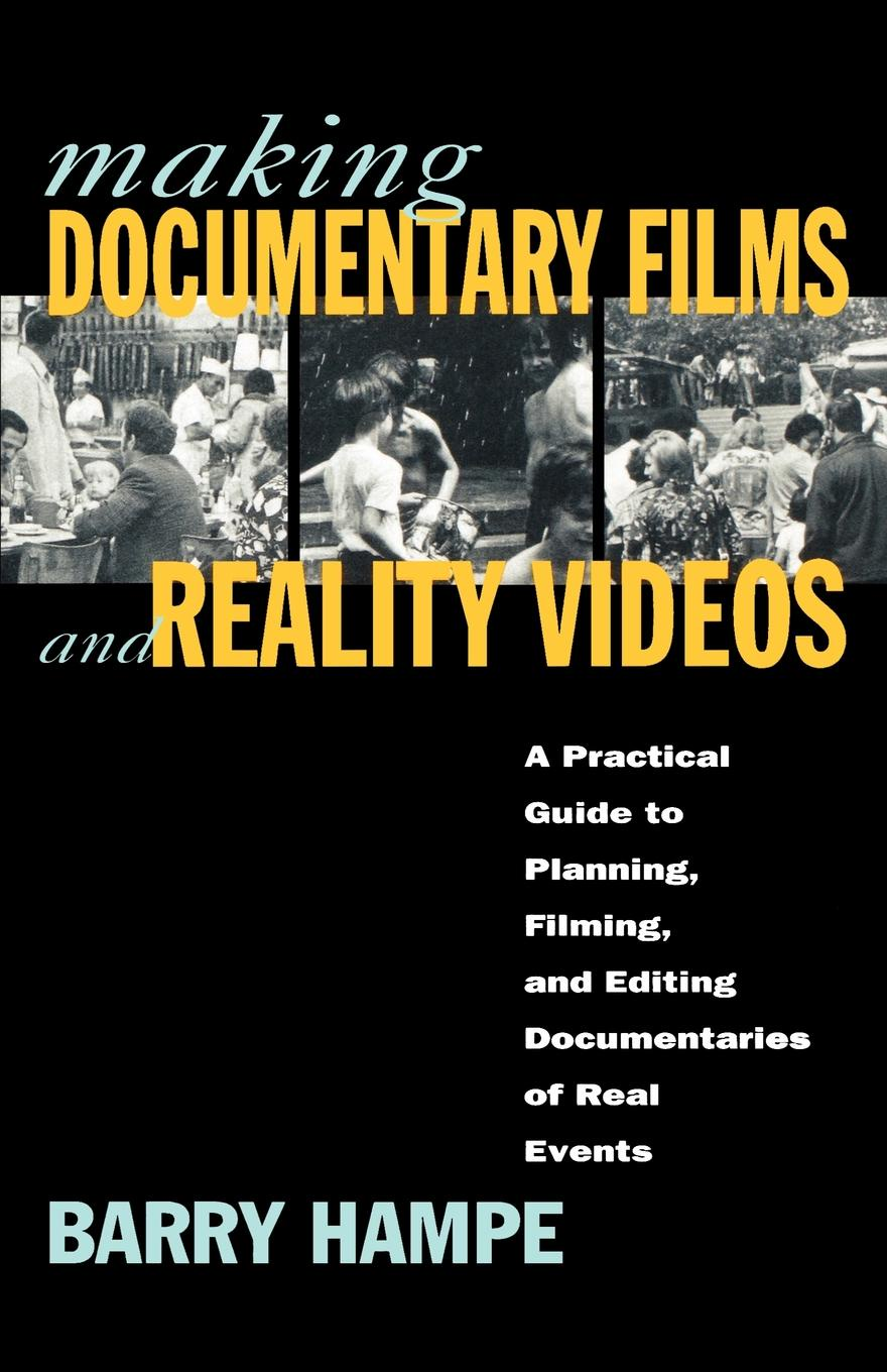 Barry Hampe Making Documentary Films and Reality Videos. A Practical Guide to Planning, Filming, and Editing Documentaries of Real Events все цены