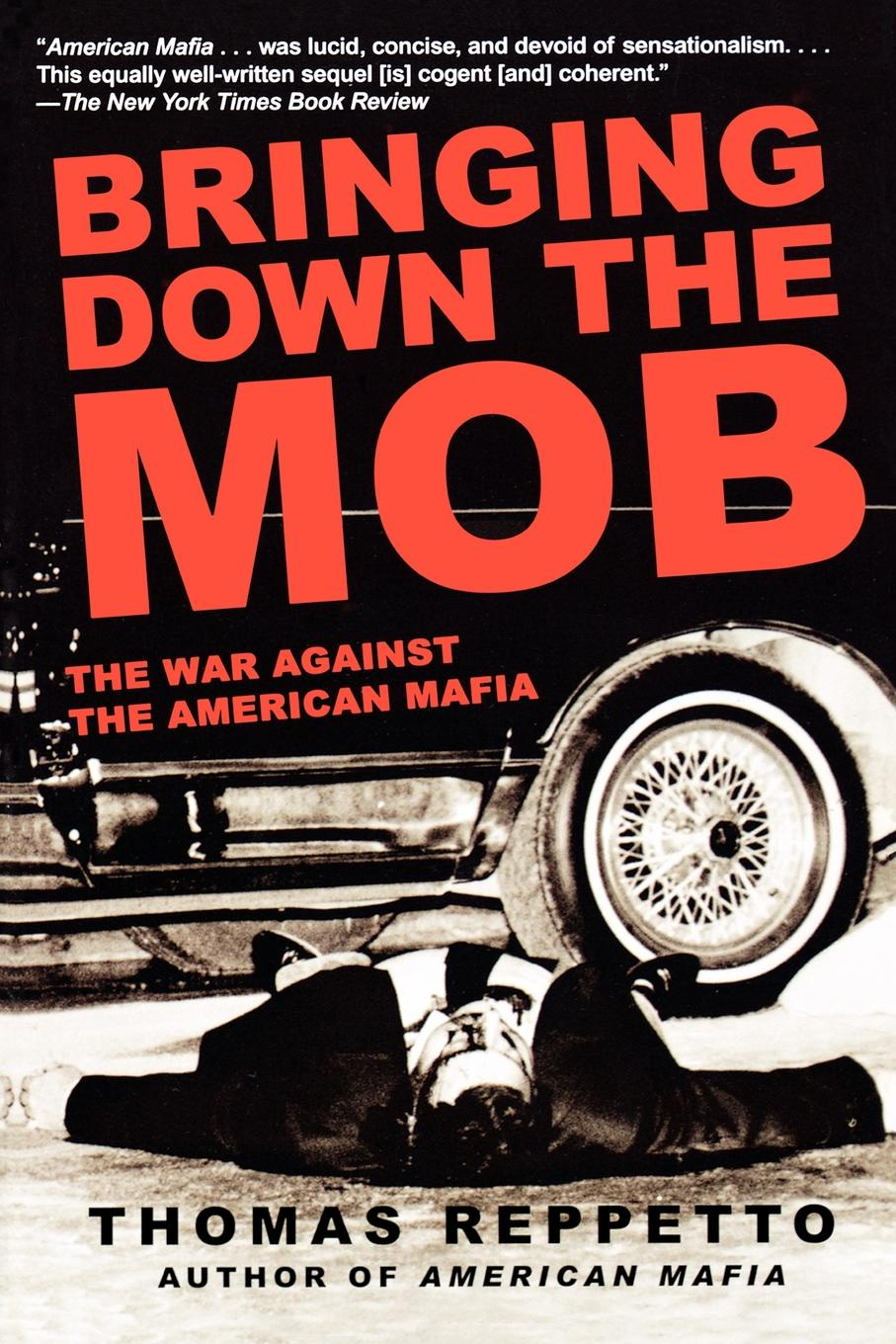 Фото - Thomas Reppetto Bringing Down the Mob. The War Against the American Mafia bringing