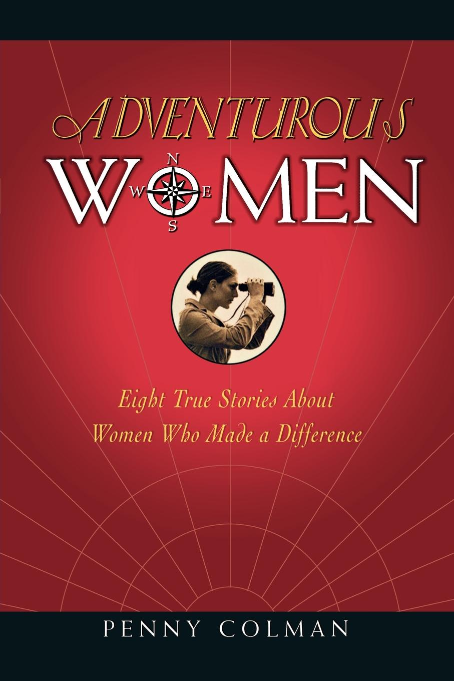 Penny Colman Adventurous Women. Eight True Stories about Women Who Made a Difference women