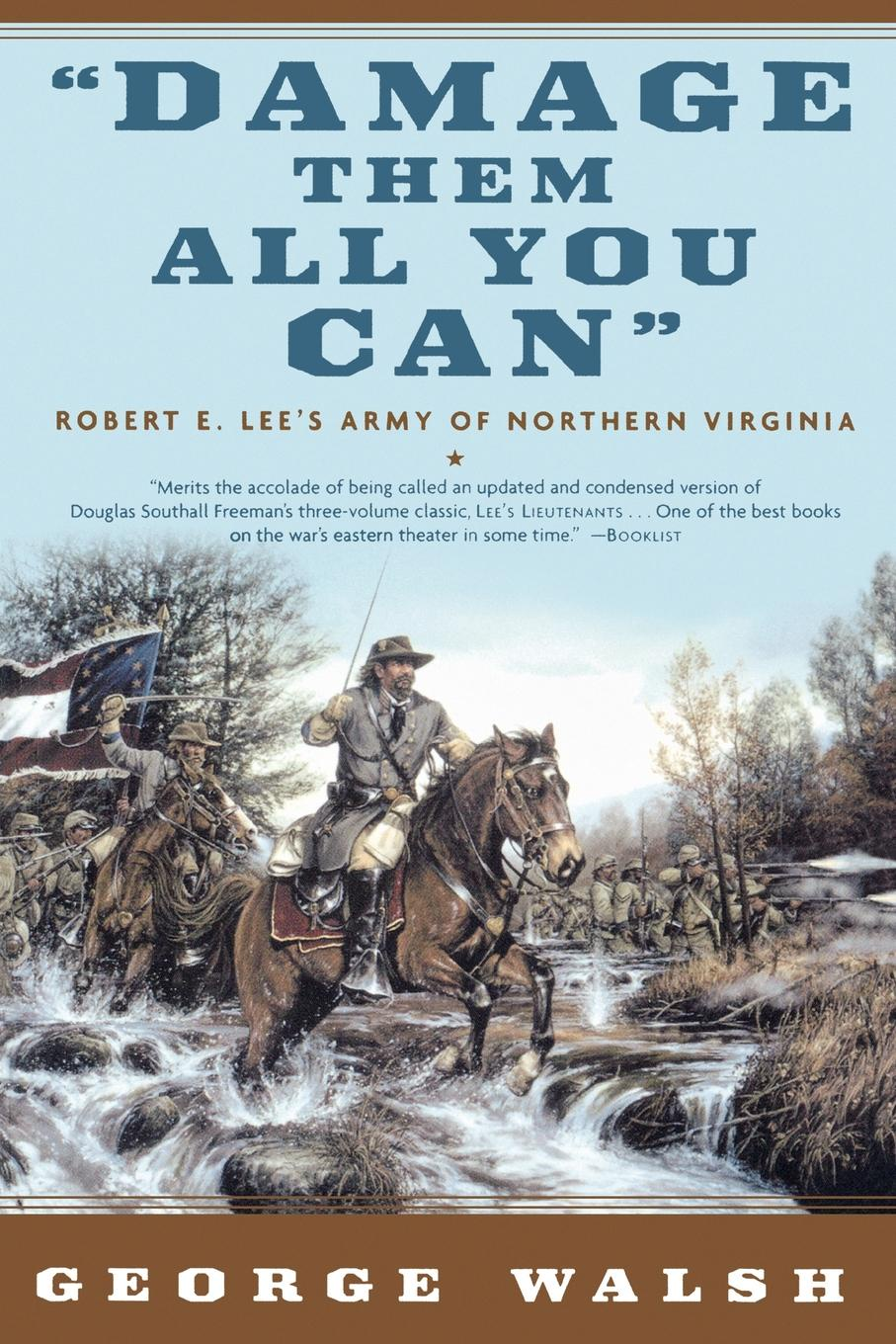 George Walsh Damage Them All You Can. Robert E. Lee's Army of Northern Virginia walsh george e washer the raccoon