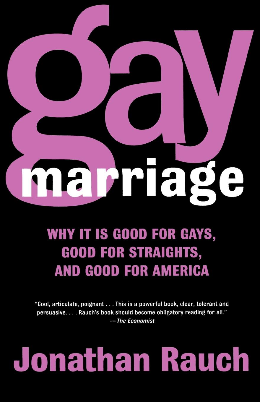 Jonathan Rauch Gay Marriage. Why It Is Good for Gays, Straights, and America