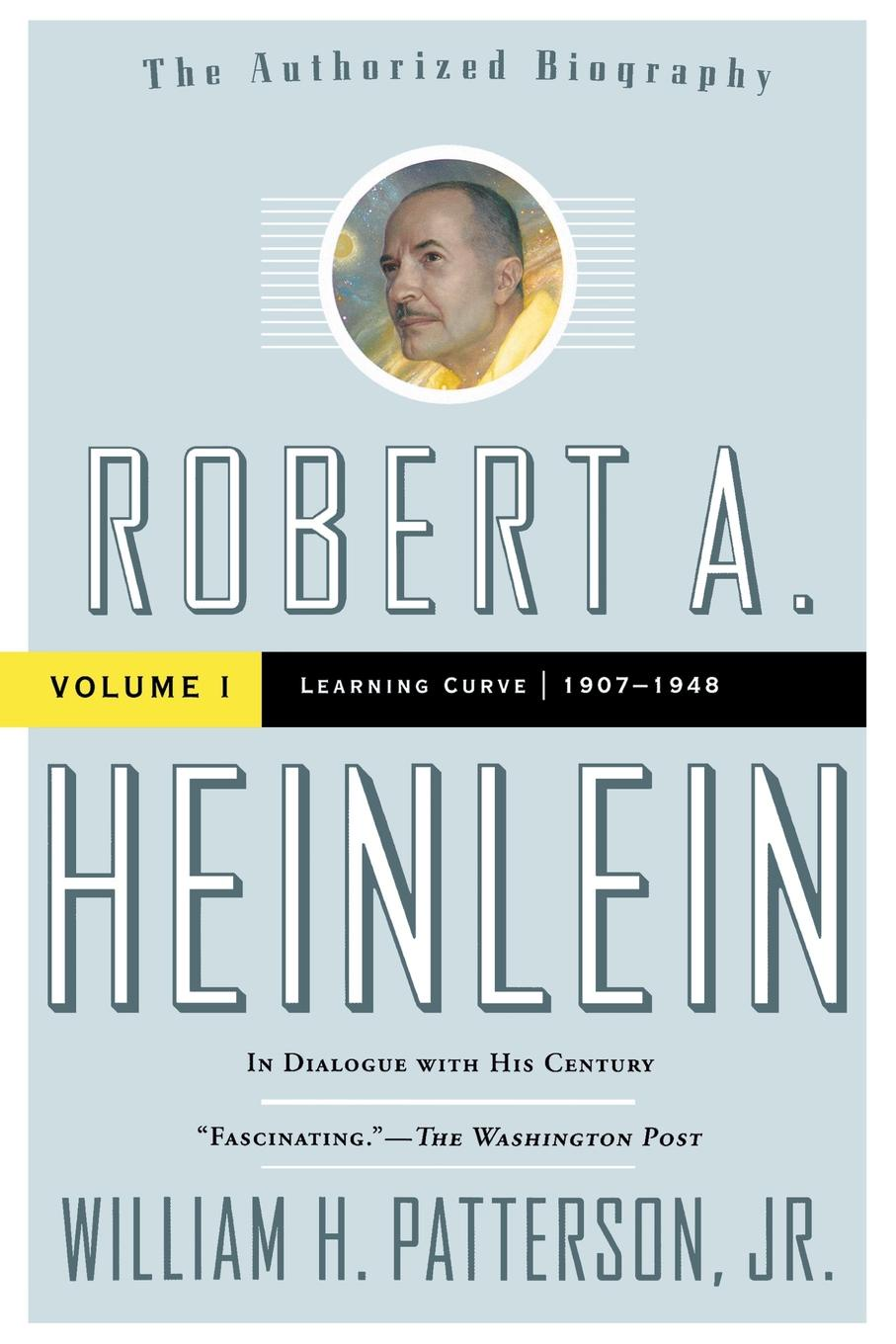 William H. Jr. Patterson Robert A. Heinlein. In Dialogue with His Century, Volume 1: 1907-1948: Learning Curve terry mclaughlin learning curve