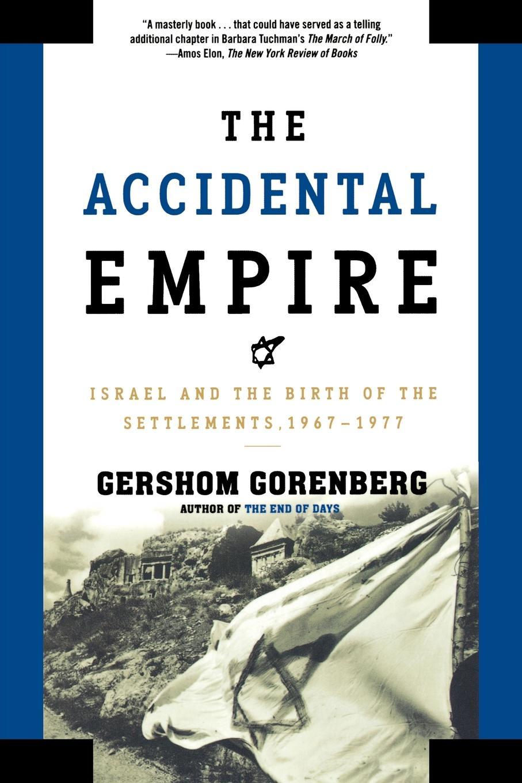 цены на Gershom Gorenberg The Accidental Empire. Israel and the Birth of the Settlements, 1967-1977  в интернет-магазинах