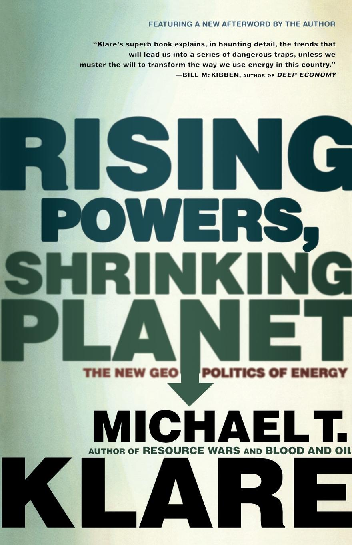 MICHAEL T. KLARE RISING POWERS, SHRINKING PLANET michael diamond atlantis rising