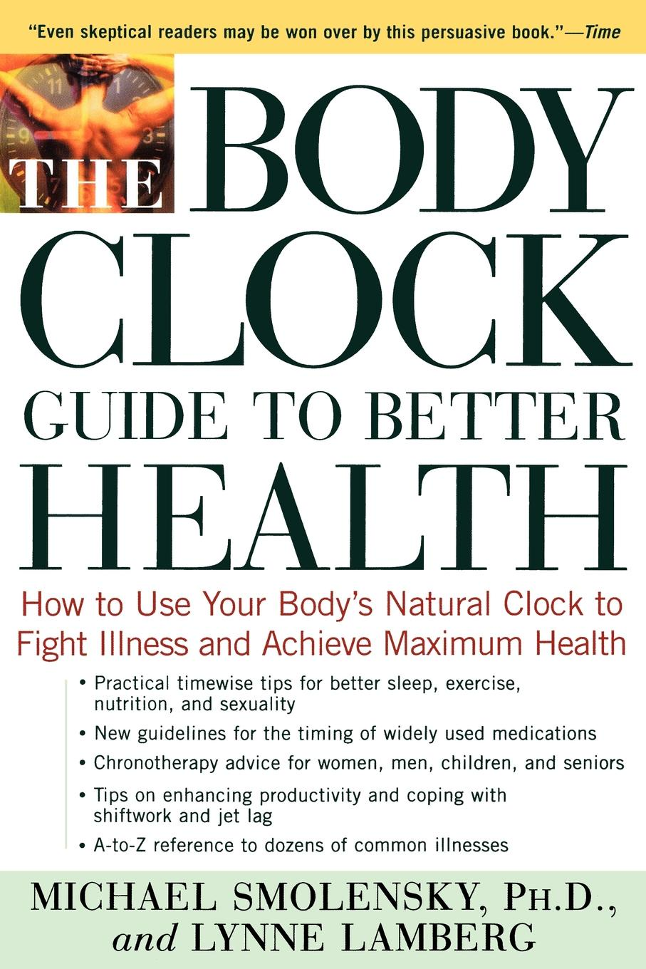 Michael Smolensky, Lynne Lamberg The Body Clock Guide to Better Health. How to Use Your Body's Natural Clock to Fight Illness and Achieve Maximum Health karen j carlson the new harvard guide to womens s health