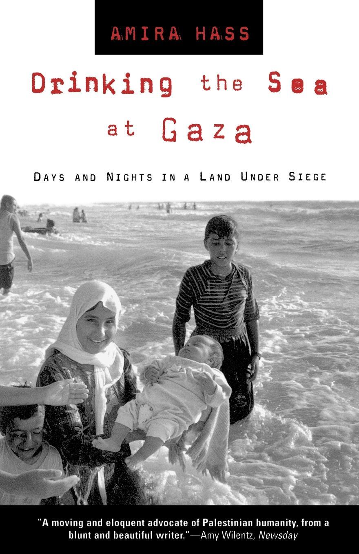 лучшая цена Amira Hass, Maxine Kaufman-Lacusta, Elana Wesley Drinking the Sea at Gaza. Days and Nights in a Land Under Siege