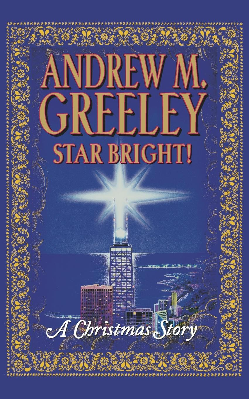 Andrew M. Greeley Star Bright!. A Christmas Story