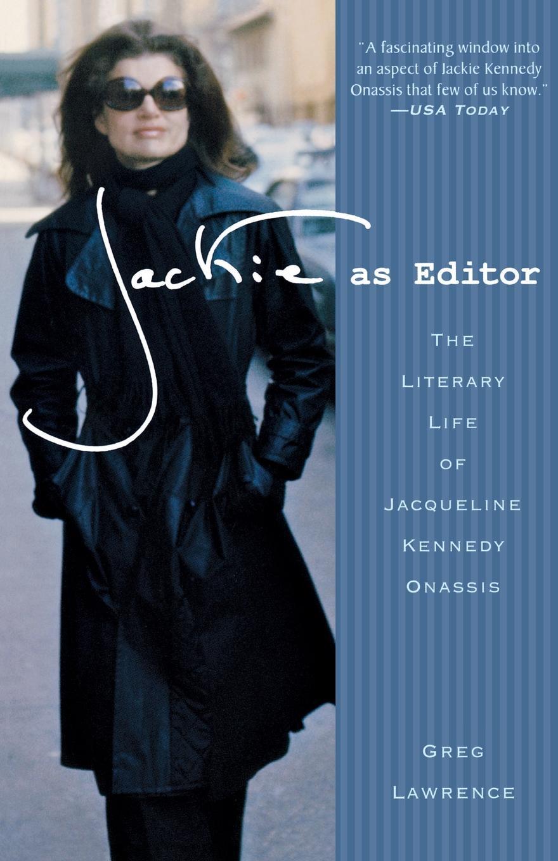 Фото - Greg Lawrence Jackie as Editor. The Literary Life of Jacqueline Kennedy Onassis рубашка greg greg mp002xm05sgb