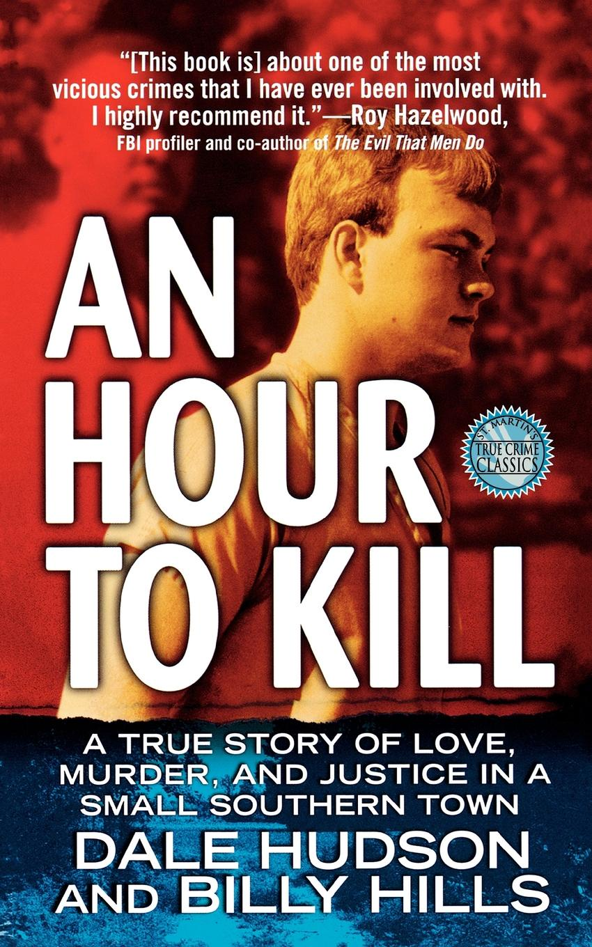 Dale Hudson, Billy Hills An Hour to Kill. A True Story of Love, Murder, and Justice in a Small Southern Town стена избранные произведения