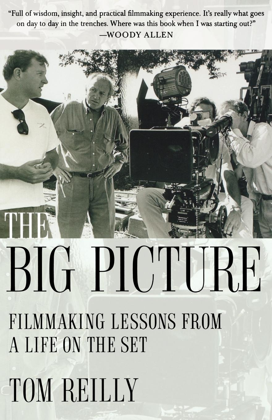 Tom Reilly The Big Picture. Filmmaking Lessons from a Life on the Set tom osborne faith in the game lessons on football work and life