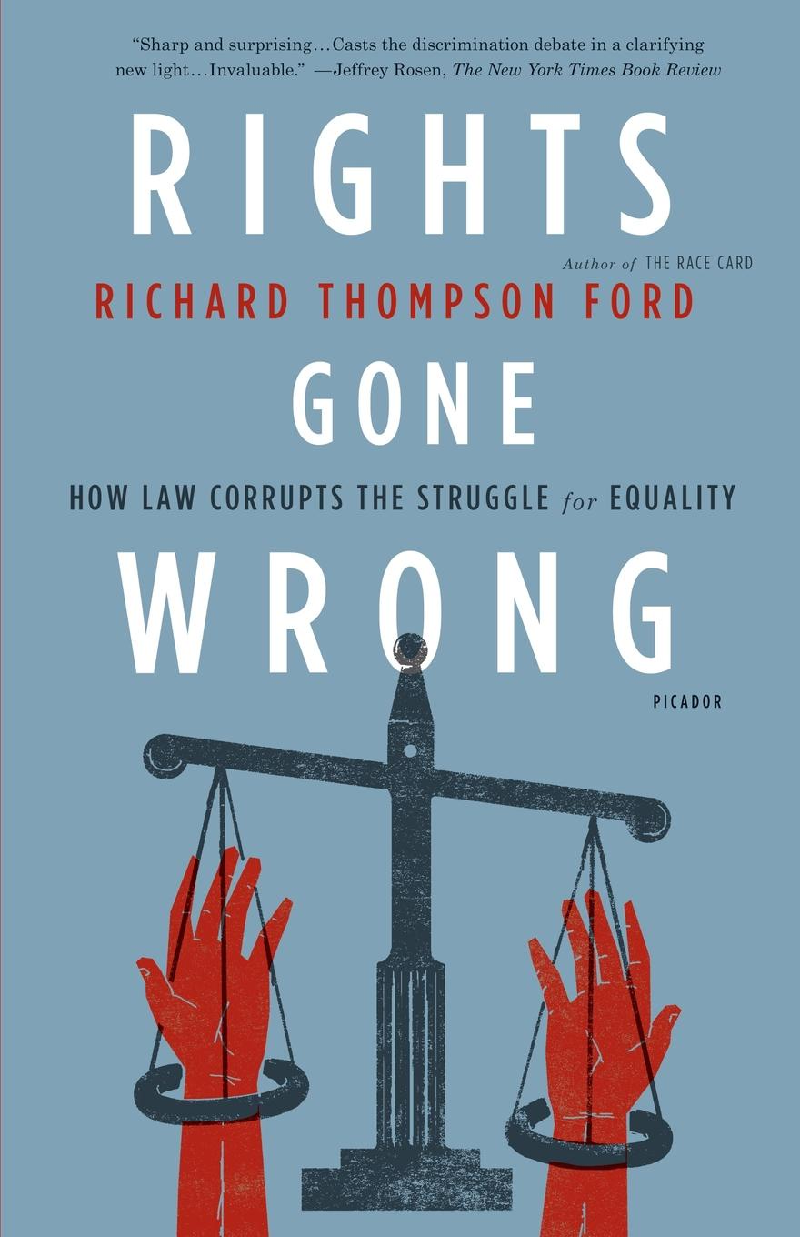 Richard Thompson Ford Rights Gone Wrong. How Law Corrupts the Struggle for Equality gone for soldiers