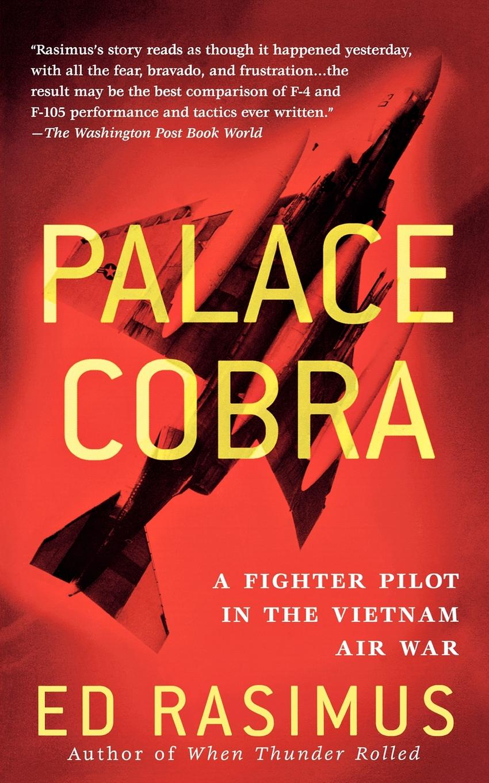 Ed Rasimus Palace Cobra. A Fighter Pilot in the Vietnam Air War forsyth frederick the cobra