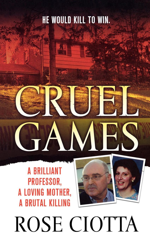 Rose Ciotta, Ciotta Cruel Games. A Brilliant Professor, a Loving Mother, a Brutal Murder loving mother