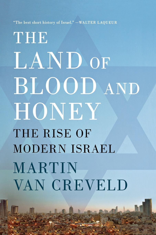 цены на Martin Van Creveld The Land of Blood and Honey. The Rise of Modern Israel  в интернет-магазинах