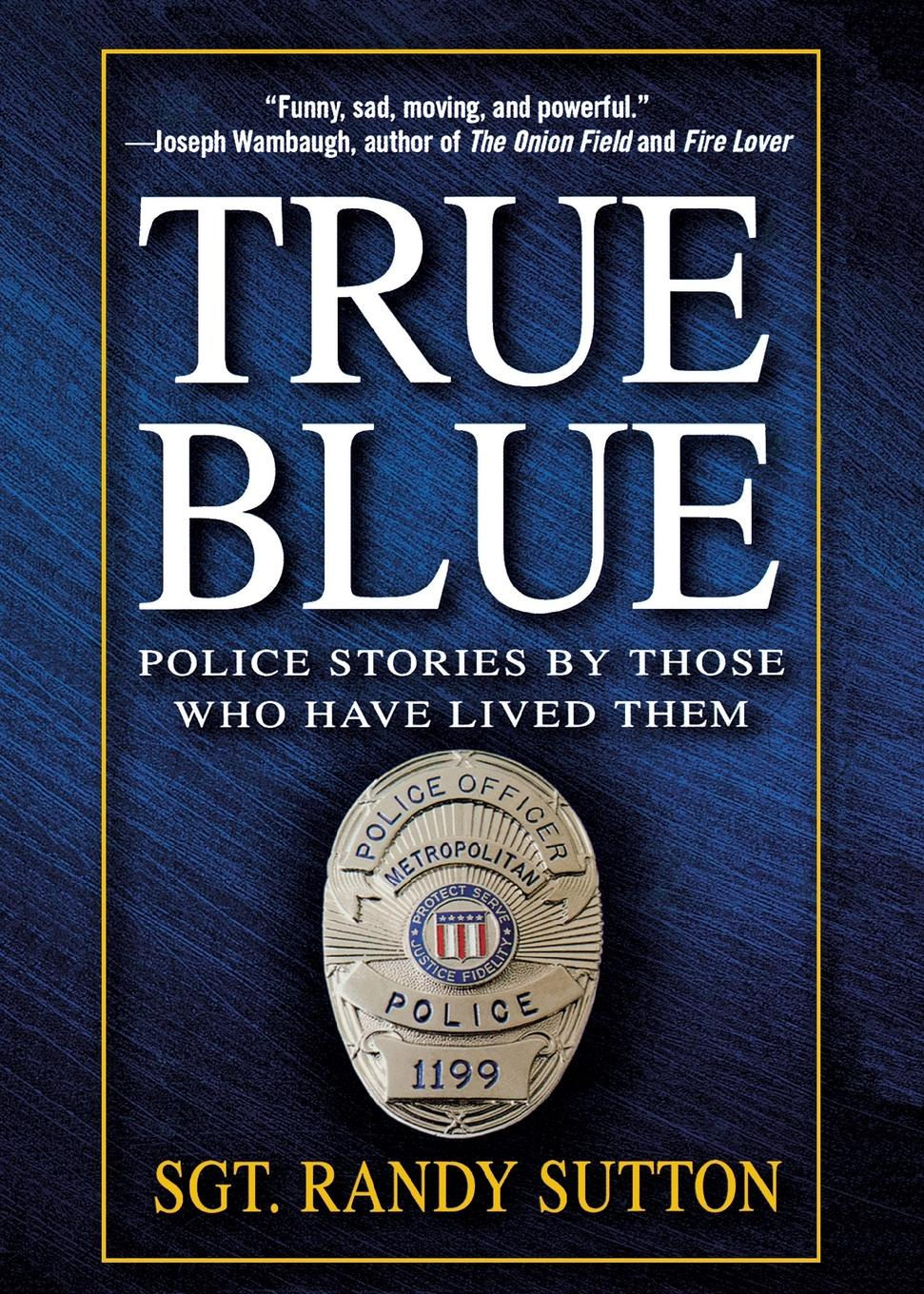 Randy Sutton True Blue. Police Stories by Those Who Have Lived Them true blue