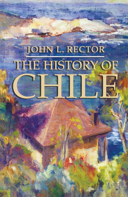 John L. Rector The History of Chile цены онлайн