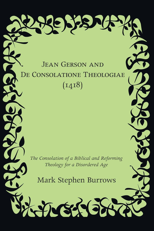 Mark Stephen Burrows Jean Gerson and De Consolatione Theologiae (1418)