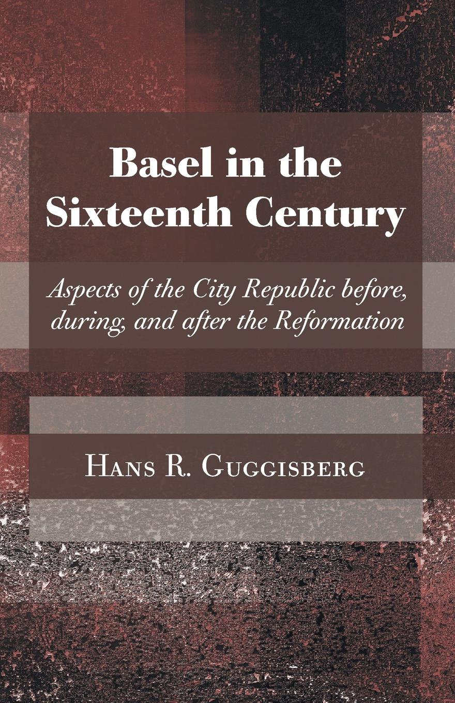 купить Hans Rudolph Guggisberg Basel in the Sixteenth Century недорого