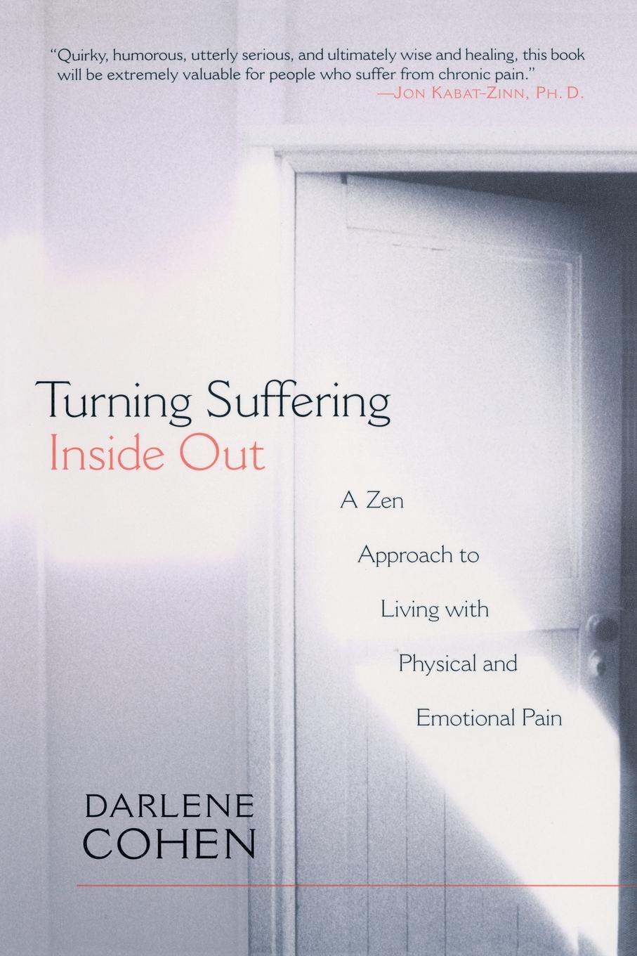 Darlene Cohen Turning Suffering Inside Out. A Zen Approach for Living with Physical and Emotional Pain
