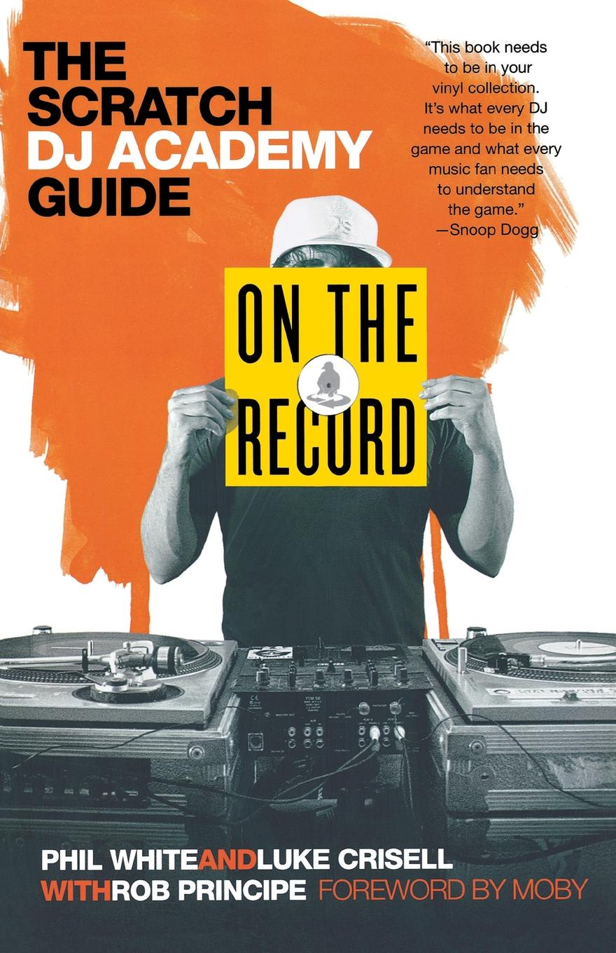 Phil White, Luke Crisell On the Record. The Scratch DJ Academy Guide